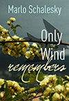 Only the Wind Remembers by Marlo Schalesky